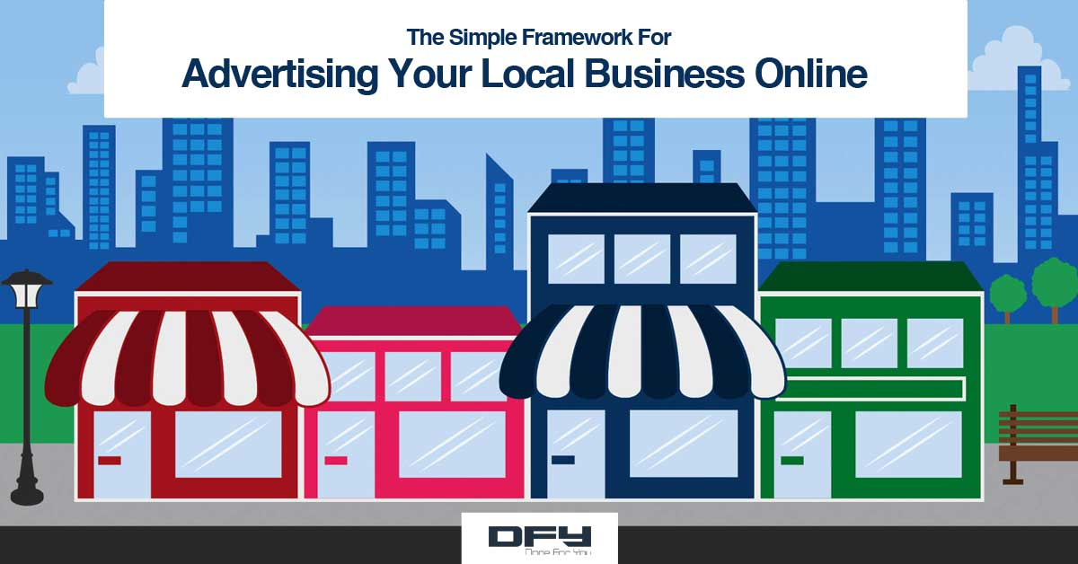 The Simple Framework For Advertising Your Local Business Online