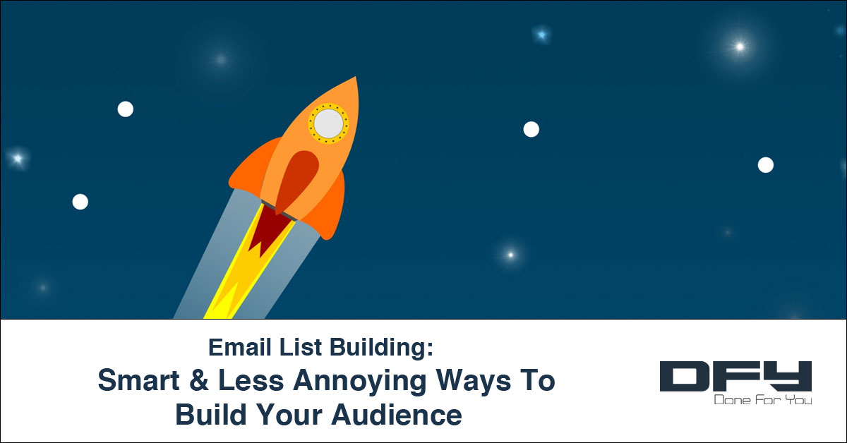 Email List Building: Smart & Less Annoying Ways to Build Your Audience