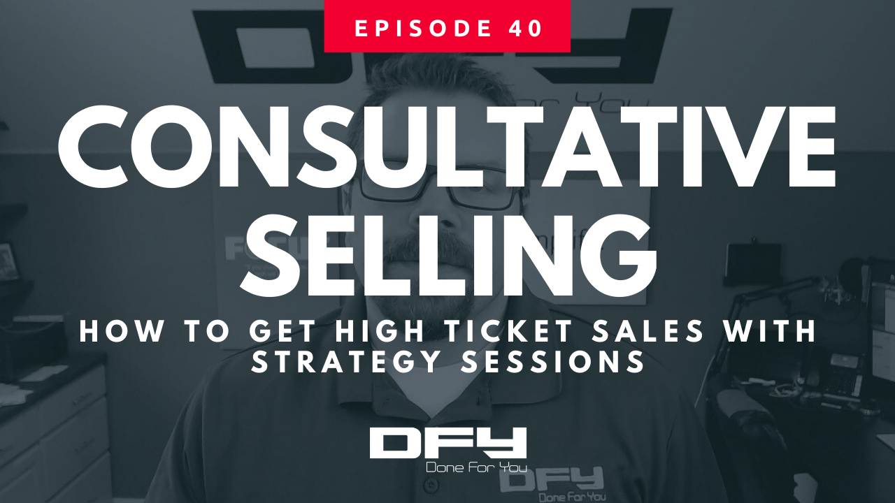 Consultative Selling: How To Get High Ticket Sales With Strategy Sessions