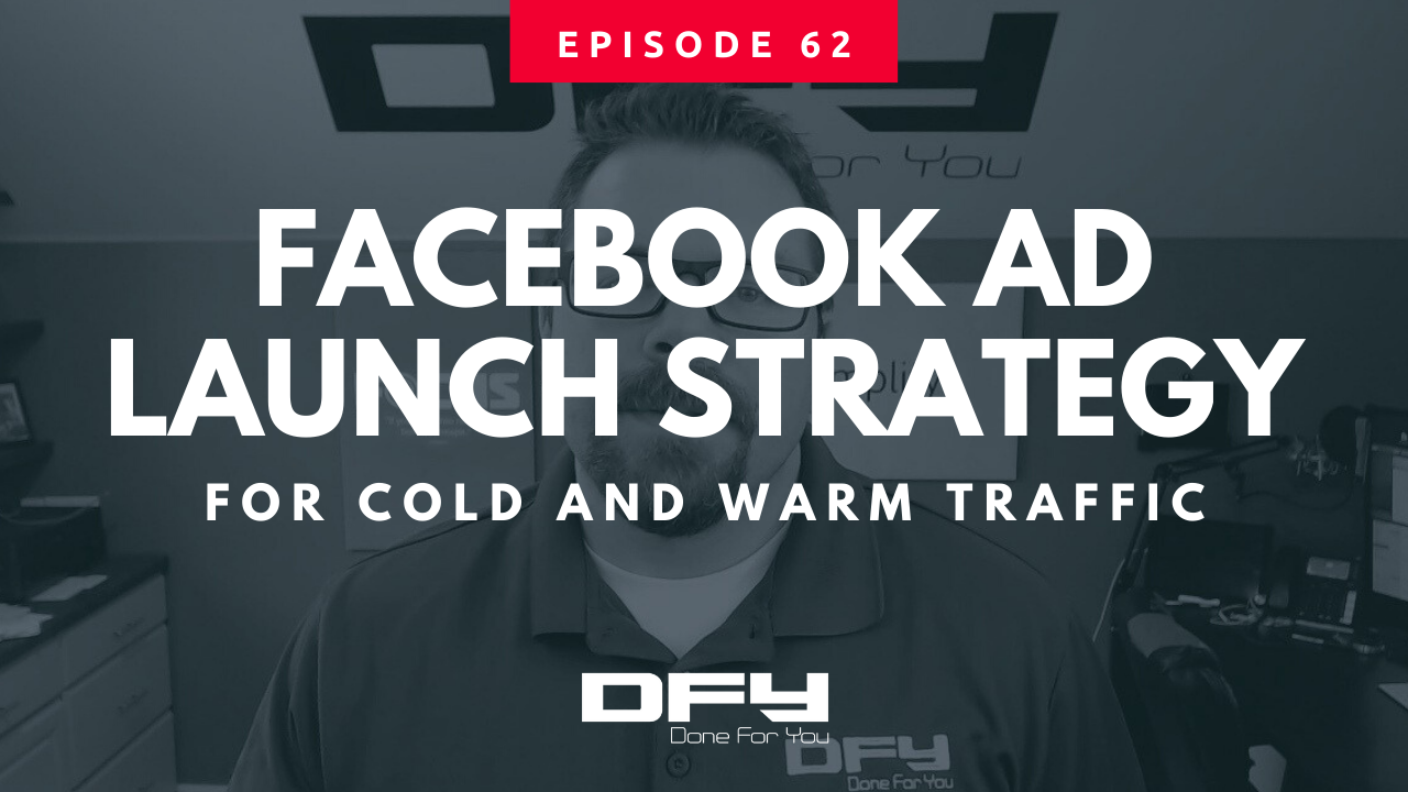 The Facebook Ads Launch Strategy We Use For Both Cold And Warm Traffic