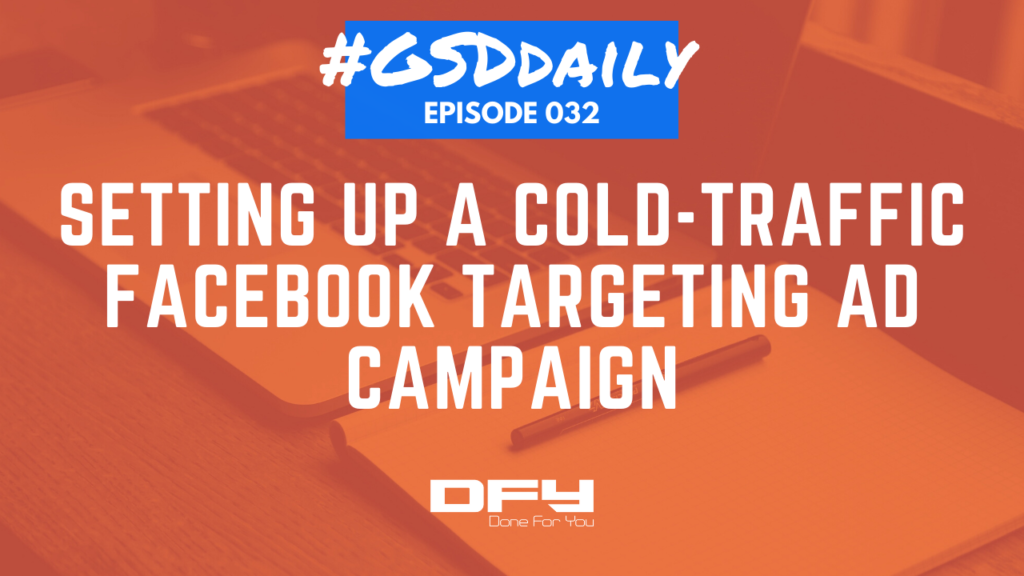 Setting Up Cold-Traffic Facebook Targeting Ad Campaigns