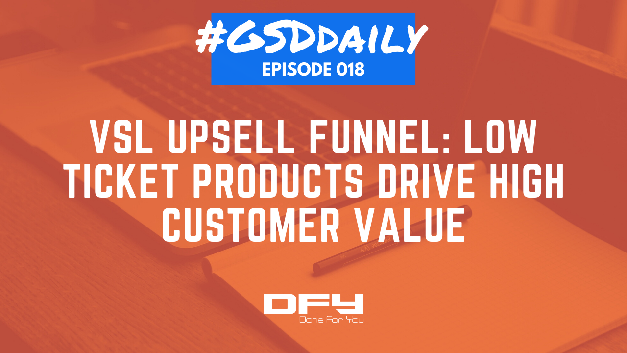 Upsell VSL Funnel: Low Ticket Products Drive High Customer Value